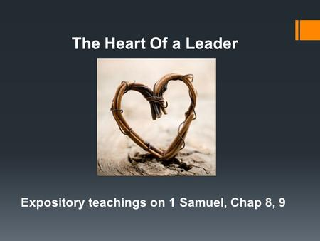 Expository teachings on 1 Samuel, Chap 8, 9 The Heart Of a Leader.
