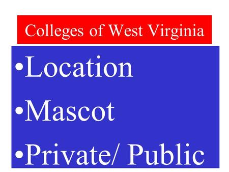 Colleges of West Virginia Location Mascot Private/ Public.