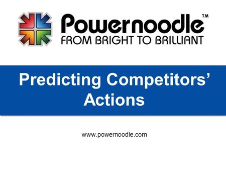 Www.powernoodle.com Predicting Competitors' Actions.