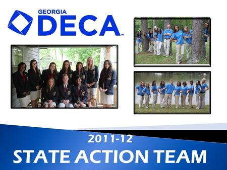 2011-12 STATE ACTION TEAM. High School: North Forsyth Class: Senior DECA Member: 4 years Birthday: May 19, 1994 Birthplace: Atlanta, Georgia Favorite.