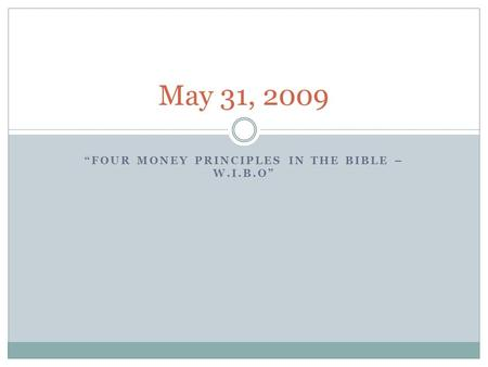 """FOUR MONEY PRINCIPLES IN THE BIBLE – W.I.B.O"" May 31, 2009."