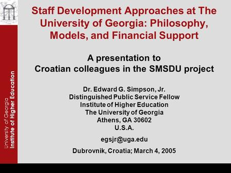 Staff Development Approaches at The University of Georgia: Philosophy, Models, and Financial Support University of Georgia Institute of Higher Education.