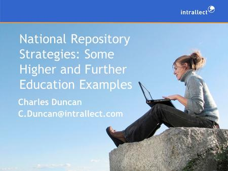 National Repository Strategies: Some Higher and Further Education Examples Charles Duncan