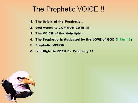 The Prophetic VOICE !! 1.The Origin of the Prophetic… 2.God wants to COMMUNICATE !!! 3.The VOICE of the Holy Spirit 4.The Prophetic is Activated by the.