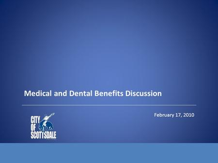 Medical and Dental Benefits Discussion February 17, 2010.