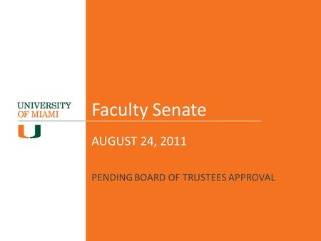 Faculty Senate AUGUST 24, 2011 PENDING BOARD OF TRUSTEES APPROVAL.