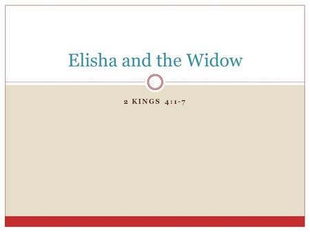 Elisha and the Widow 2 Kings 4:1-7.