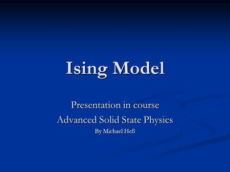 Presentation in course Advanced Solid State Physics By Michael Heß