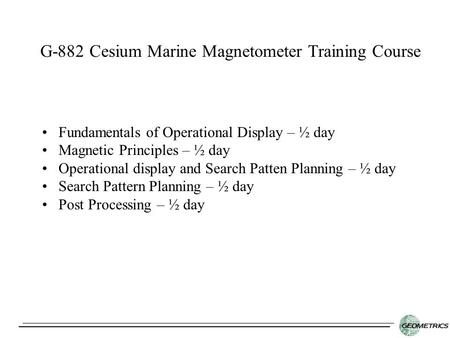 Fundamentals of Operational Display – ½ day Magnetic Principles – ½ day Operational display and Search Patten Planning – ½ day Search Pattern Planning.