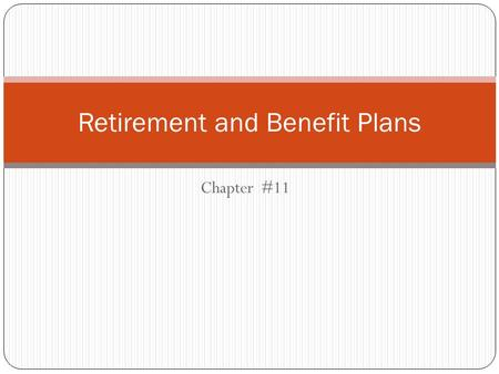 Chapter #11 Retirement and Benefit Plans. Retirement Plans.