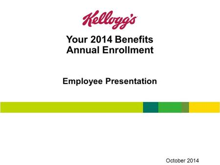 Your 2014 Benefits Annual Enrollment Employee Presentation October 2014.