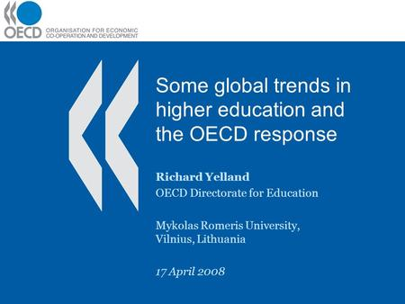 Some global trends in higher education and the OECD response Richard Yelland OECD Directorate for Education Mykolas Romeris University, Vilnius, Lithuania.