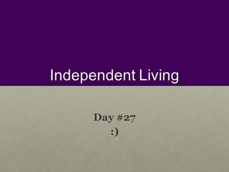 Independent Living Day #27 :). Background knowledge Today you will use your background knowledge in: Today you will use your background knowledge in: