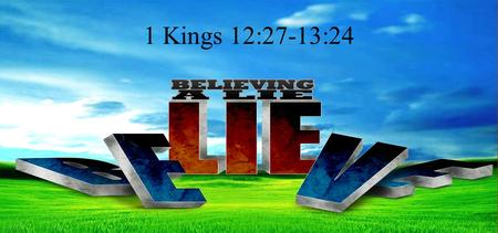 1 Kings 12:27-13:24. The King's selfish error If these people go up to offer sacrifices in the house of the Lord at Jerusalem, then the heart of this.
