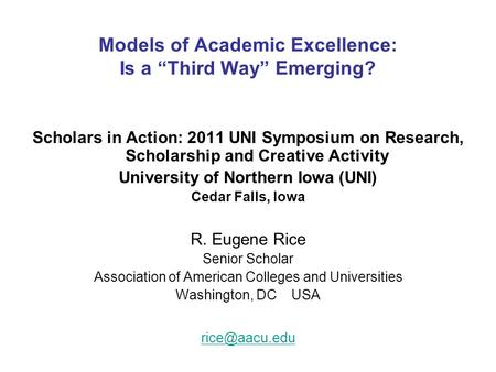 "Models of Academic Excellence: Is a ""Third Way"" Emerging? Scholars in Action: 2011 UNI Symposium on Research, Scholarship and Creative Activity University."