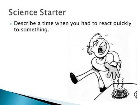  Describe a time when you had to react quickly to something.