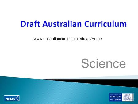 Science www.australiancurriculum.edu.au/Home. A period of public consultation, with the opportunity to provide feedback on the draft Australian Curriculum.