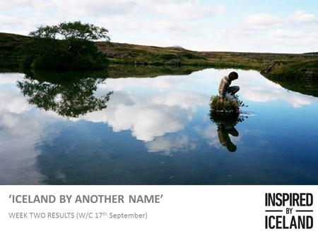 Inspired by Iceland COVERAGE REPORT 'ICELAND BY ANOTHER NAME' WEEK TWO RESULTS (W/C 17 th September)