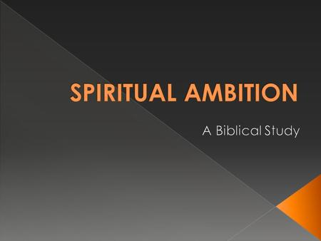  Sometimes, we can have a 'negative' view of ambition; as if we as Christians should not have ambition at all!