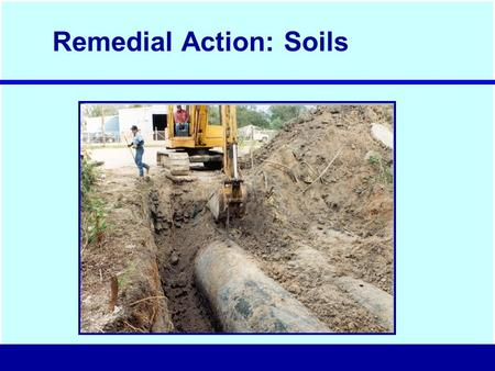 Remedial Action: Soils. Excavation and Disposal / Treatment On-Site or Off-Site Thermal Treatment On-Site Physical / Biological Treatment Haul To Off-Site.