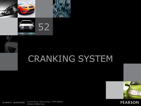 © 2011 Pearson Education, Inc. All Rights Reserved Automotive Technology, Fifth Edition James Halderman CRANKING SYSTEM 52.