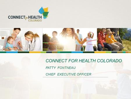 CONNECT FOR HEALTH COLORADO PATTY FONTNEAU CHIEF EXECUTIVE OFFICER.