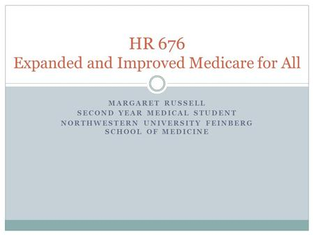 MARGARET RUSSELL SECOND YEAR MEDICAL STUDENT NORTHWESTERN UNIVERSITY FEINBERG SCHOOL OF MEDICINE HR 676 Expanded and Improved Medicare for All.
