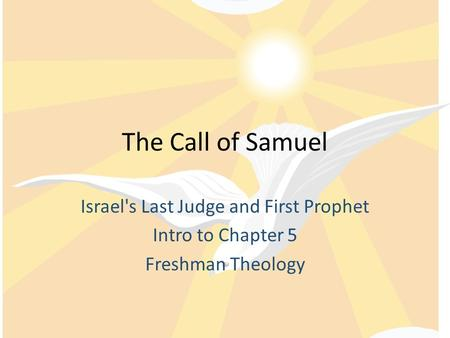 The Call of Samuel Israel's Last Judge and First Prophet Intro to Chapter 5 Freshman Theology.