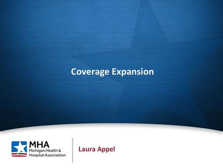 1 Coverage Expansion Laura Appel. Political setting 2013 Term limits – more than 90 state lawmakers with ≤ 4 yrs. exp. Medicare and Medicaid account for.