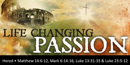 Rick Snodgrass Herod Matthew 14:6-12, Mark 6:14-16, Luke 13:31-33 & Luke 23:5-12.