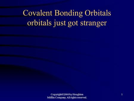 Covalent Bonding Orbitals orbitals just got stranger Copyright©2000 by Houghton Mifflin Company. All rights reserved. 1.