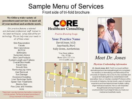 Sample Menu of Services Front side of tri-fold brochure We Offer a wide variety of procedures and services to meet all of your medical and aesthetic needs.