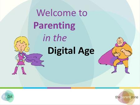 Welcome to Parenting in the Digital Age. This session will: Help you to get to grips with what your children are doing online Explain the W-W-W- approach.