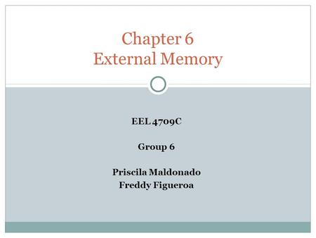 EEL 4709C Group 6 Priscila Maldonado Freddy Figueroa Chapter 6 External Memory.