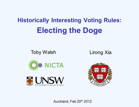 Historically Interesting Voting Rules: Electing the Doge Lirong Xia Toby Walsh Auckland, Feb 20 th 2012.