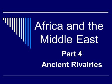 Africa and the Middle East Part 4 Ancient Rivalries.