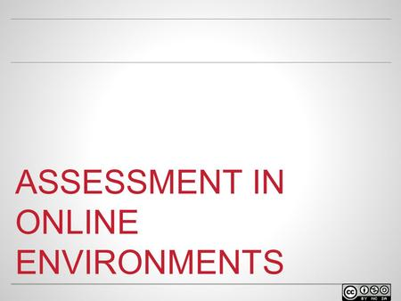 ASSESSMENT IN ONLINE ENVIRONMENTS. WELCOME o Facilitator name Position at university Contact info.