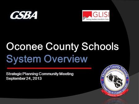 Oconee County Schools System Overview Strategic Planning Community Meeting September 24, 2013.