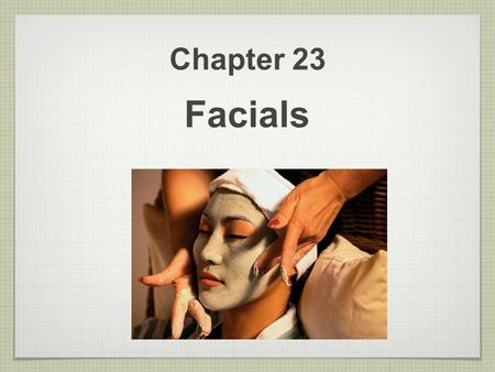 Chapter 23 Facials. 2 Skin Analysis & Consultation Skin Analysis is one of the most important parts of the facial service because it determines what type.