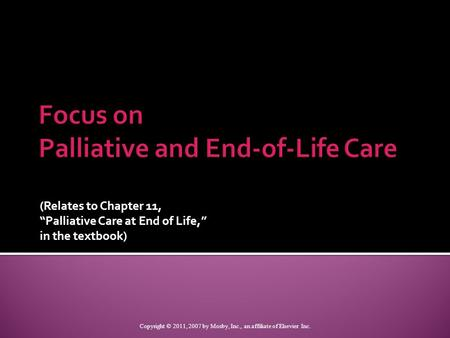 "(Relates to Chapter 11, ""Palliative Care at End of Life,"" in the textbook) Copyright © 2011, 2007 by Mosby, Inc., an affiliate of Elsevier Inc."