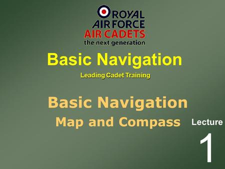 Lecture Leading Cadet Training Basic Navigation 1 Map and Compass.