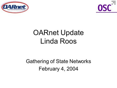 OARnet Update Linda Roos Gathering of State Networks February 4, 2004.