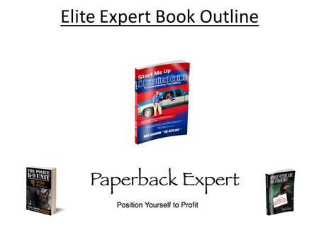 Elite Expert Book Outline. How To Create Your Book Outline 1. Determine WHAT the core/primary message of your book will be. – What are you wanting to.