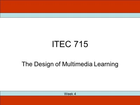 ITEC 715 The Design of Multimedia Learning Week 4.