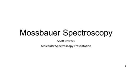 Mossbauer Spectroscopy Scott Powers Molecular Spectroscopy Presentation 1.