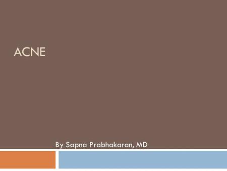 ACNE By Sapna Prabhakaran, MD. Objectives  Types  Diagnosis  Treatments.