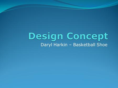 Daryl Harkin – Basketball Shoe. Project Plan Project Progress - Problem Identification Injuries Ankle Joint Anterior Inferior Tibiofibular Ligament Achilles.
