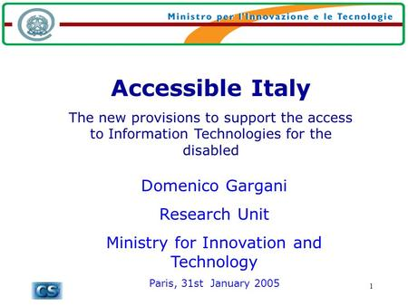 1 Accessible Italy The new provisions to support the access to Information Technologies for the disabled Domenico Gargani Research Unit Ministry for Innovation.
