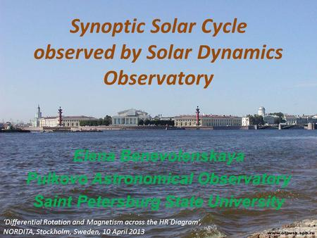 Synoptic Solar Cycle observed by Solar Dynamics Observatory Elena Benevolenskaya Pulkovo Astronomical Observatory Saint Petersburg State University 'Differential.