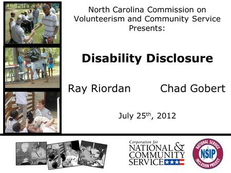 North Carolina Commission on Volunteerism and Community Service Presents: Disability Disclosure Ray RiordanChad Gobert July 25 th, 2012.